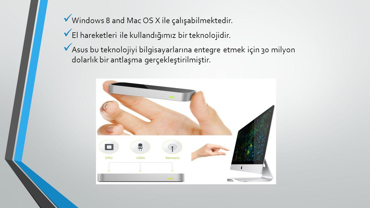 Windows 8 and Mac OS X ile çalışabilmektedir.El hareketleri ile kullandığımız bir teknolojidir.