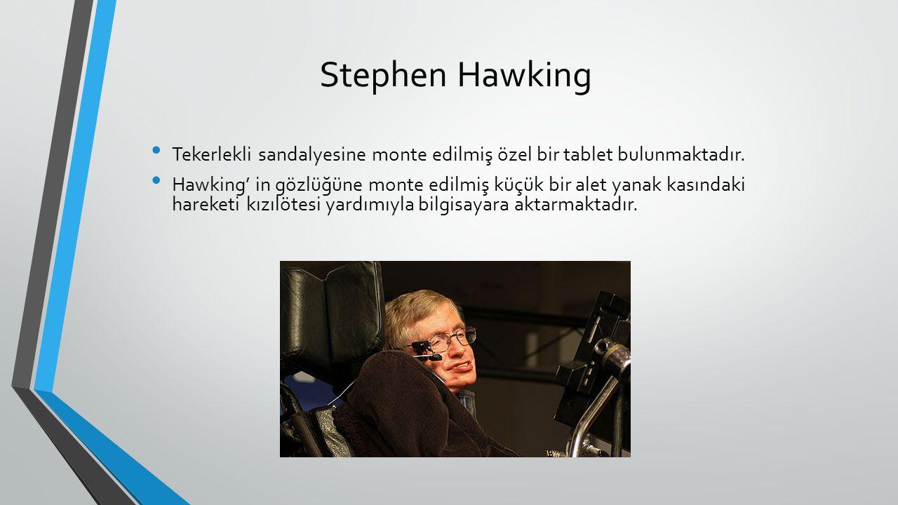 Stephen Hawking Tekerlekli sandalyesine monte edilmiş özel bir tablet bulunmaktadır.