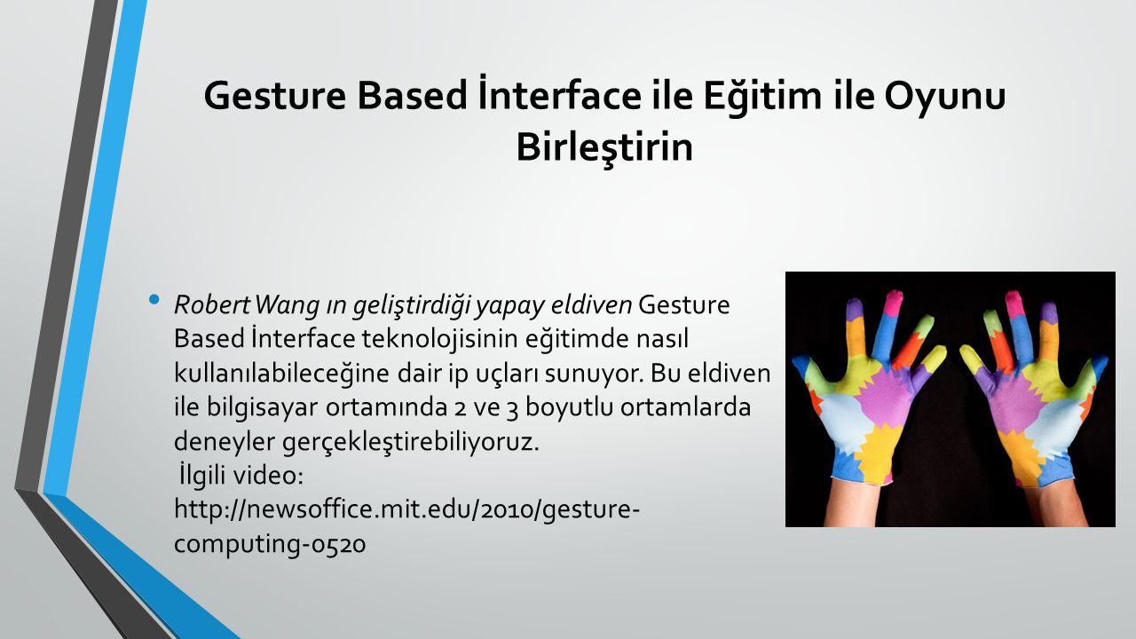 Gesture Based İnterface ile Eğitim ile Oyunu Birleştirin Robert Wang ın geliştirdiği yapay eldiven Gesture Based İnterface teknolojisinin eğitimde nasıl kullanılabileceğine dair ip uçları sunuyor.