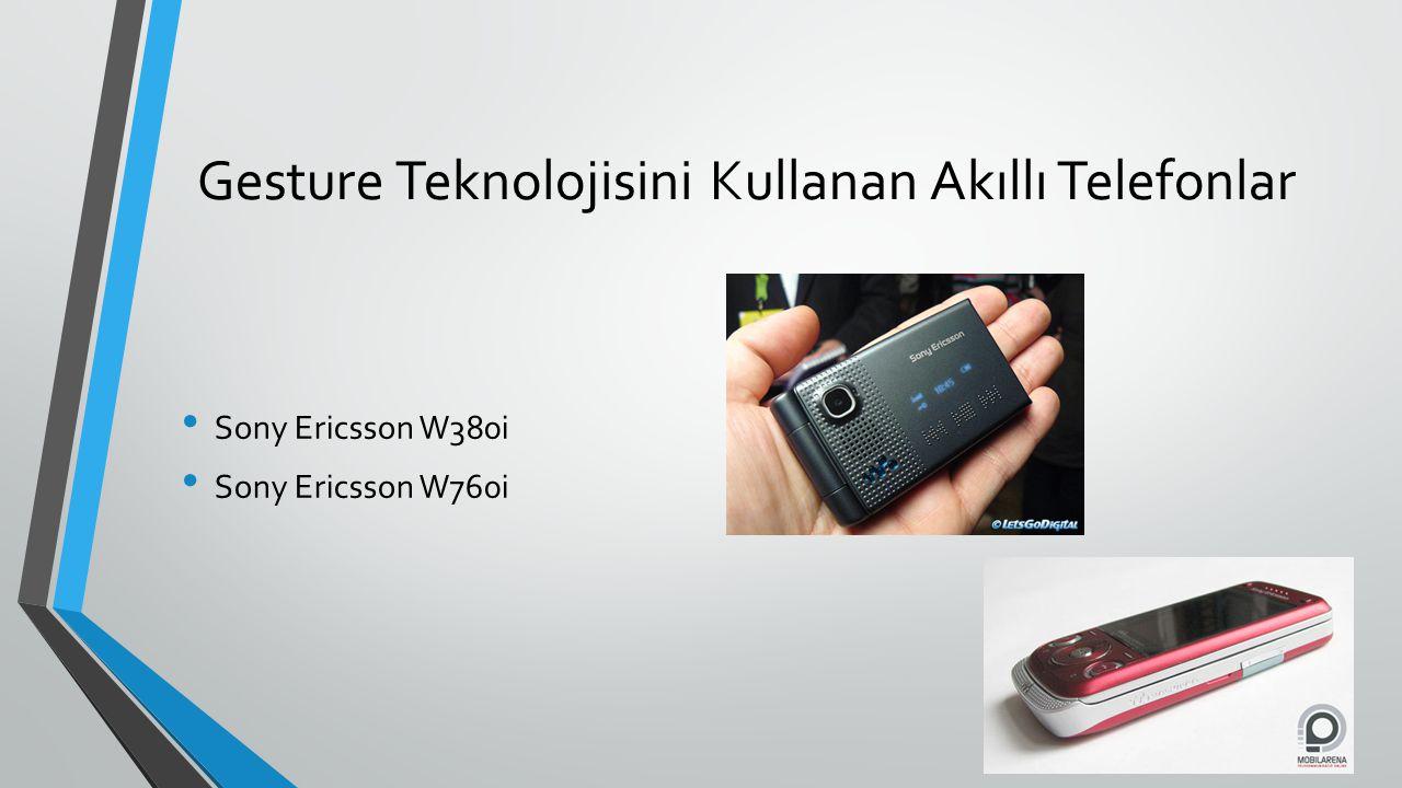 Gesture Teknolojisini Kullanan Akıllı Telefonlar Sony Ericsson W380i Sony Ericsson W760i