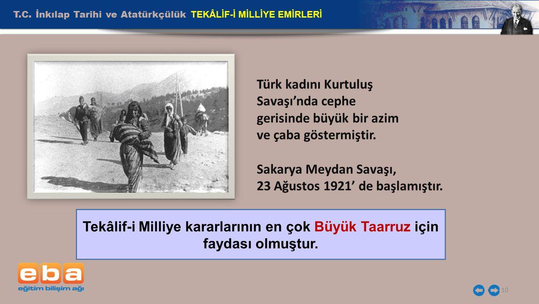 T.C. İnkılap Tarihi ve Atatürkçülük TEKÂLİF-İ MİLLİYE EMİRLERİ 10 Türk kadını Kurtuluş Savaşı'nda cephe gerisinde büyük bir azim ve çaba göstermiştir.