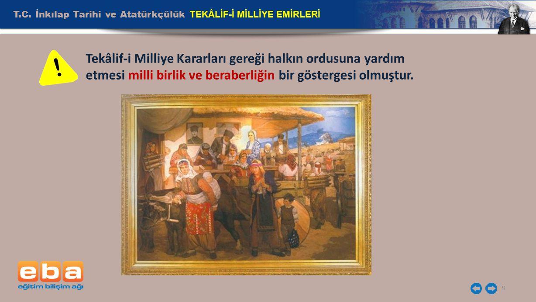 T.C. İnkılap Tarihi ve Atatürkçülük TEKÂLİF-İ MİLLİYE EMİRLERİ 9 Tekâlif-i Milliye Kararları gereği halkın ordusuna yardım etmesi milli birlik ve bera
