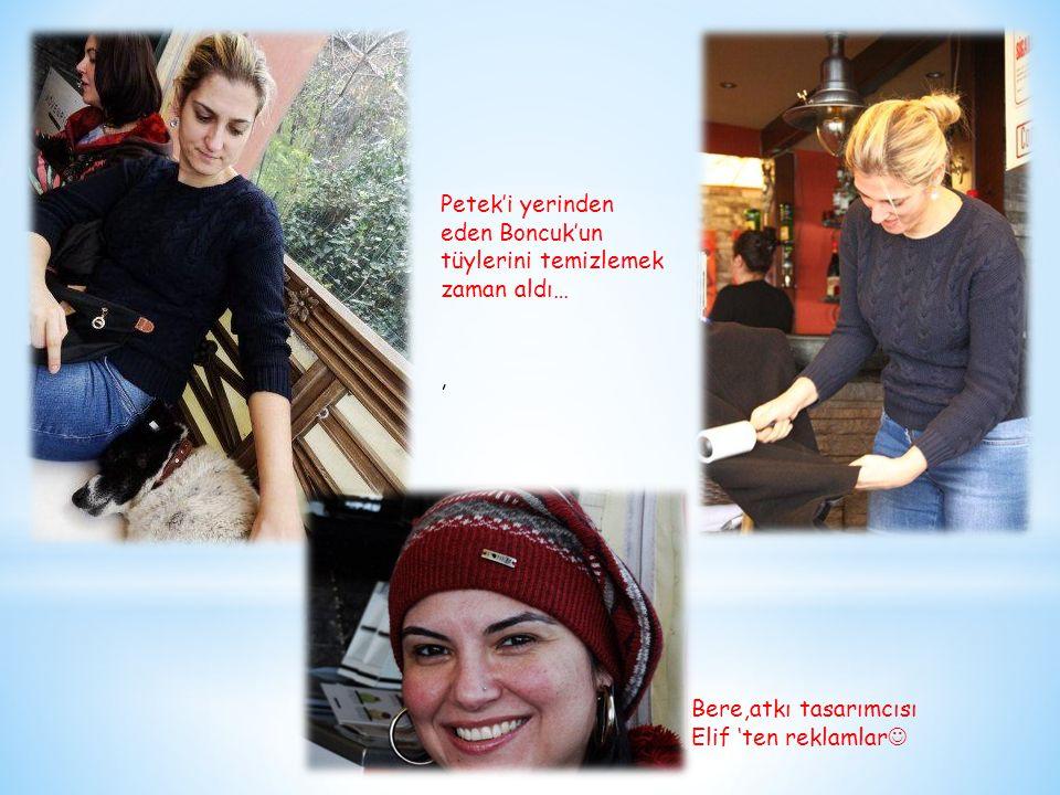 , Petek'i yerinden eden Boncuk'un tüylerini temizlemek zaman aldı… Bere,atkı tasarımcısı Elif 'ten reklamlar