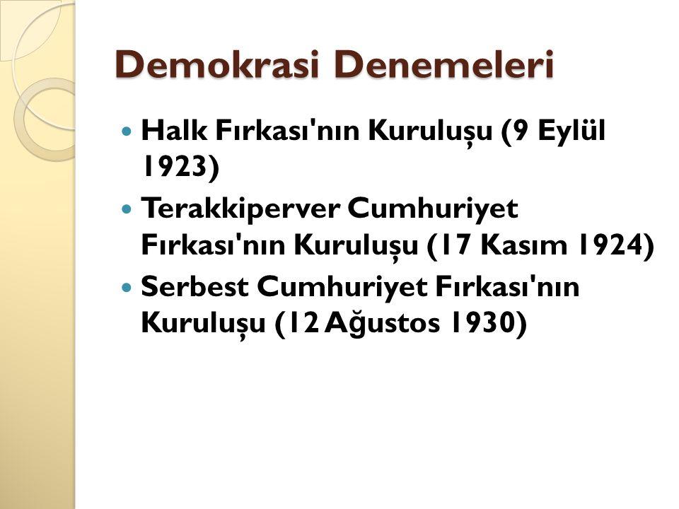 Demokrasi Denemeleri Halk Fırkası'nın Kuruluşu (9 Eylül 1923) Terakkiperver Cumhuriyet Fırkası'nın Kuruluşu (17 Kasım 1924) Serbest Cumhuriyet Fırkası