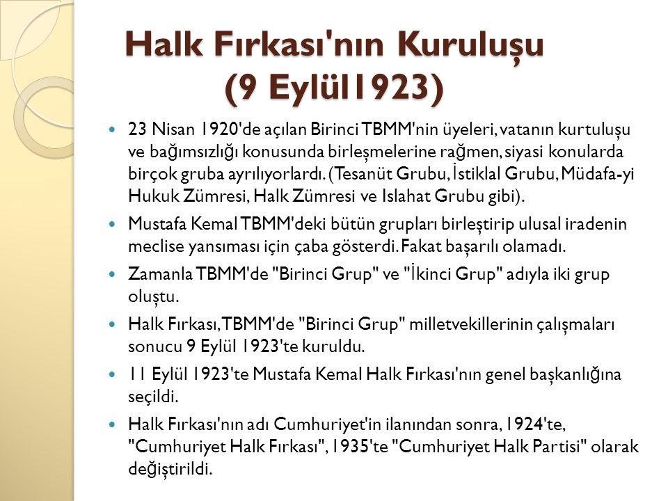 Halk Fırkası'nın Kuruluşu (9 Eylül1923) 23 Nisan 1920'de açılan Birinci TBMM'nin üyeleri, vatanın kurtuluşu ve ba ğ ımsızlı ğ ı konusunda birleşmeleri