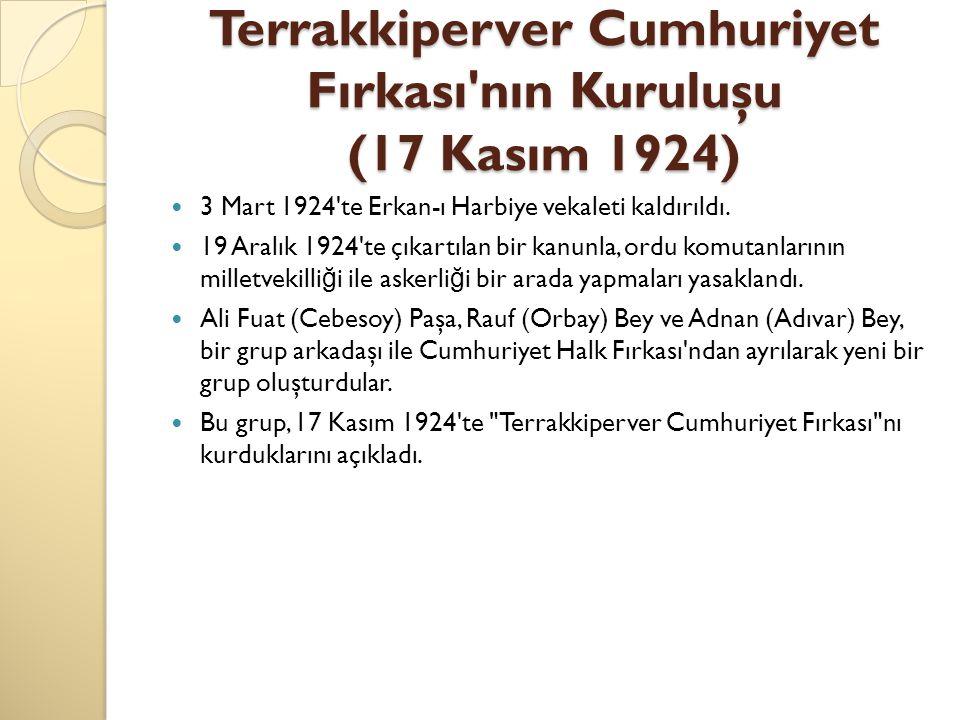 Terrakkiperver Cumhuriyet Fırkası'nın Kuruluşu (17 Kasım 1924) 3 Mart 1924'te Erkan-ı Harbiye vekaleti kaldırıldı. 19 Aralık 1924'te çıkartılan bir ka