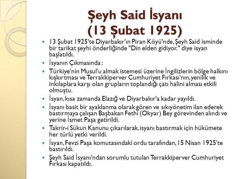 Şeyh Said İ syanı (13 Şubat 1925) 13 Şubat 1925'te Diyarbakır'ın Piran Köyü'nde, Şeyh Said isminde bir tarikat şeyhi önderli ğ inde
