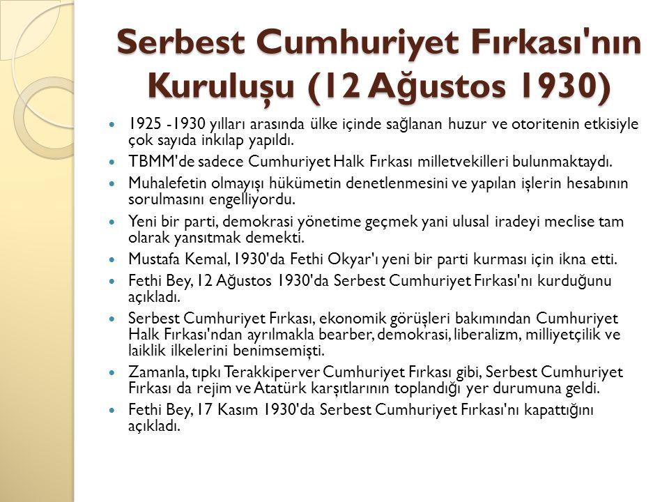 Serbest Cumhuriyet Fırkası'nın Kuruluşu (12 A ğ ustos 1930) 1925 -1930 yılları arasında ülke içinde sa ğ lanan huzur ve otoritenin etkisiyle çok sayıd