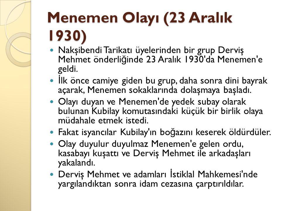 Menemen Olayı (23 Aralık 1930) Nakşibendi Tarikatı üyelerinden bir grup Derviş Mehmet önderli ğ inde 23 Aralık 1930'da Menemen'e geldi. İ lk önce cami