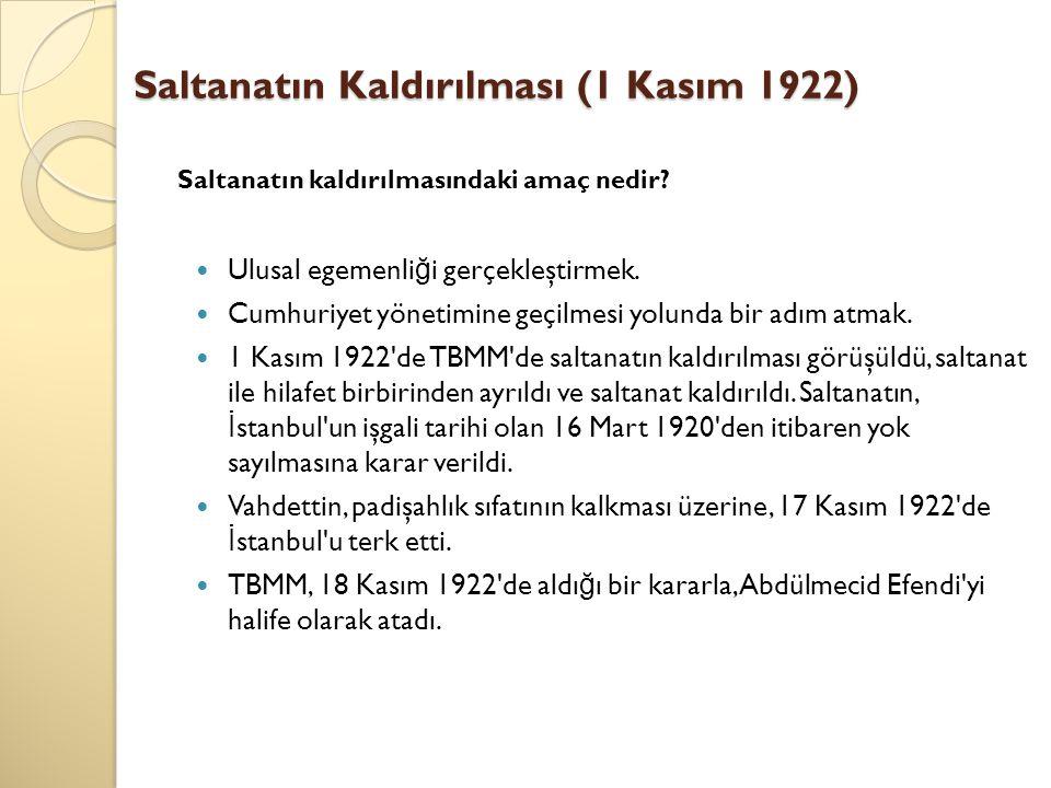 Saltanatın Kaldırılması (1 Kasım 1922) Osmanlı Devleti resmen sona erdi.