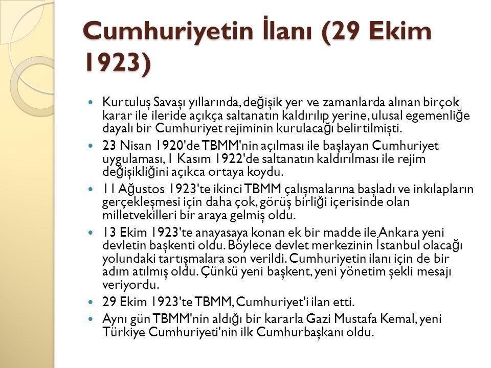 Cumhuriyetin İ lanı (29 Ekim 1923) Kurtuluş Savaşı yıllarında, de ğ işik yer ve zamanlarda alınan birçok karar ile ileride açıkça saltanatın kaldırılı