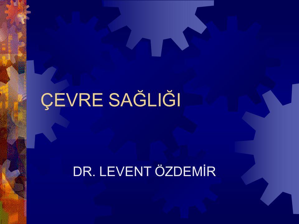 ÇEVRE SAĞLIĞI DR. LEVENT ÖZDEMİR