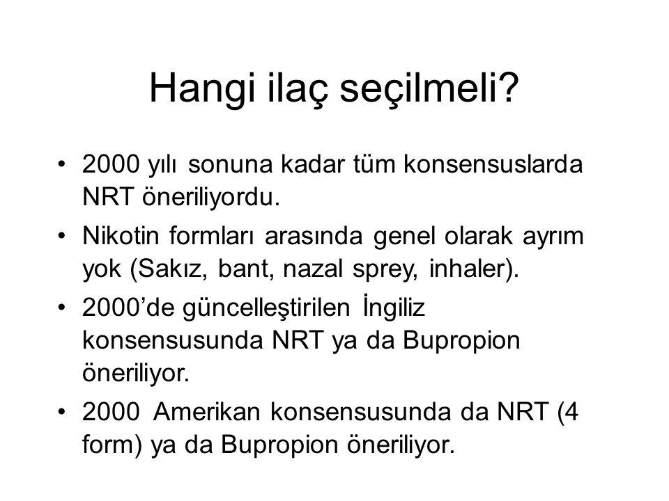 Hangi ilaç seçilmeli.2000 yılı sonuna kadar tüm konsensuslarda NRT öneriliyordu.