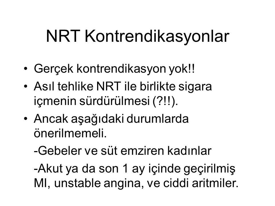 NRT Kontrendikasyonlar Gerçek kontrendikasyon yok!.