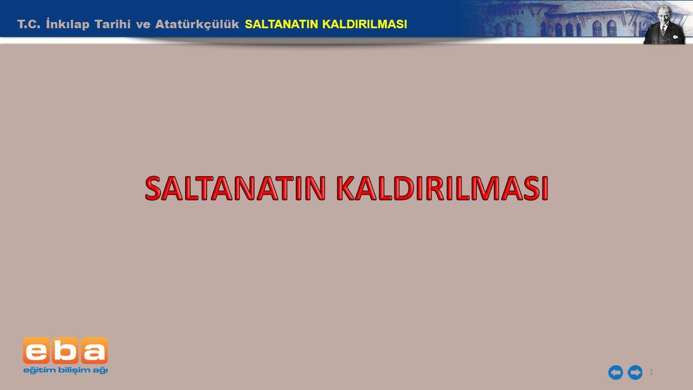 T.C. İnkılap Tarihi ve Atatürkçülük SALTANATIN KALDIRILMASI 1
