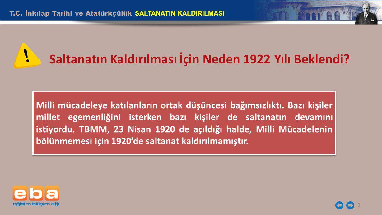 T.C. İnkılap Tarihi ve Atatürkçülük SALTANATIN KALDIRILMASI 3 Milli mücadeleye katılanların ortak düşüncesi bağımsızlıktı. Bazı kişiler millet egemenl