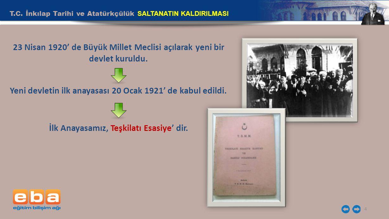 T.C. İnkılap Tarihi ve Atatürkçülük SALTANATIN KALDIRILMASI 4 23 Nisan 1920' de Büyük Millet Meclisi açılarak yeni bir devlet kuruldu. Yeni devletin i
