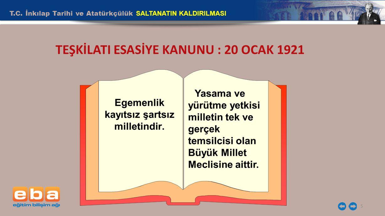 T.C. İnkılap Tarihi ve Atatürkçülük SALTANATIN KALDIRILMASI 5 TEŞKİLATI ESASİYE KANUNU : 20 OCAK 1921
