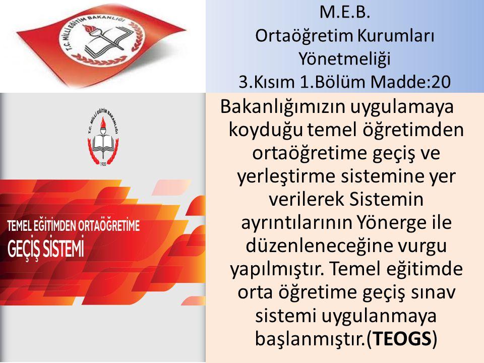 M.E.B. Ortaöğretim Kurumları Yönetmeliği 3.Kısım 1.Bölüm Madde:20 Bakanlığımızın uygulamaya koyduğu temel öğretimden ortaöğretime geçiş ve yerleştirme