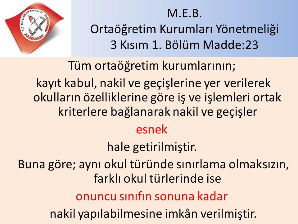 M.E.B. Ortaöğretim Kurumları Yönetmeliği 3 Kısım 1. Bölüm Madde:23 Tüm ortaöğretim kurumlarının; kayıt kabul, nakil ve geçişlerine yer verilerek okull