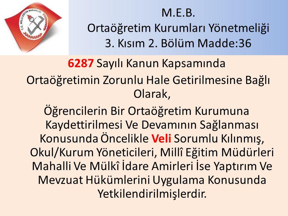 M.E.B. Ortaöğretim Kurumları Yönetmeliği 3. Kısım 2. Bölüm Madde:36 6287 Sayılı Kanun Kapsamında Ortaöğretimin Zorunlu Hale Getirilmesine Bağlı Olarak