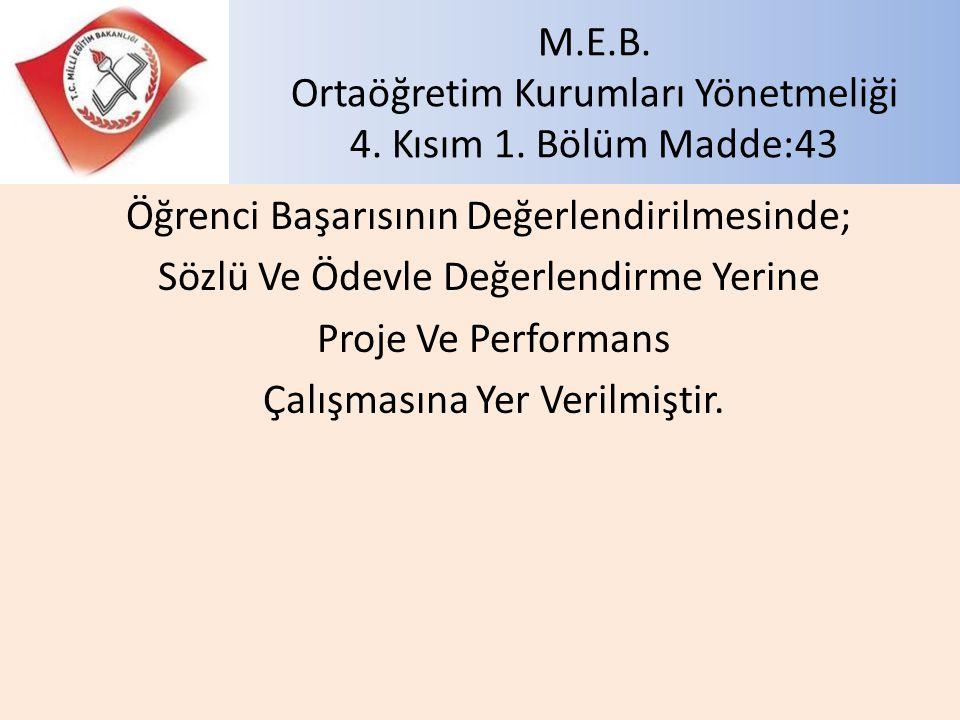 M.E.B. Ortaöğretim Kurumları Yönetmeliği 4. Kısım 1. Bölüm Madde:43 Öğrenci Başarısının Değerlendirilmesinde; Sözlü Ve Ödevle Değerlendirme Yerine Pro
