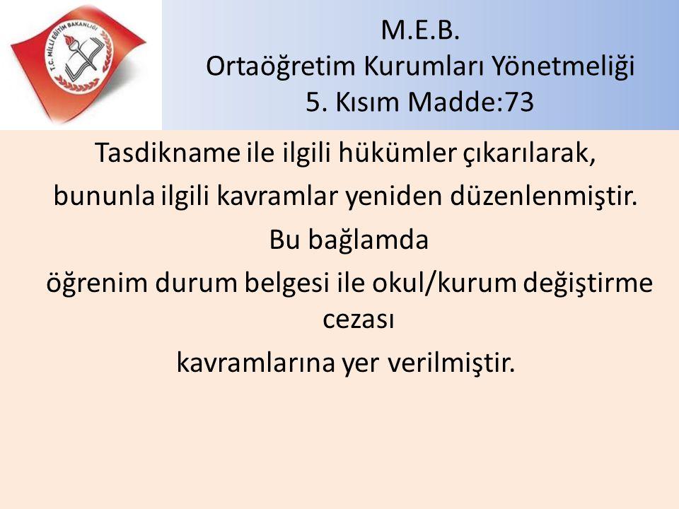 M.E.B. Ortaöğretim Kurumları Yönetmeliği 5. Kısım Madde:73 Tasdikname ile ilgili hükümler çıkarılarak, bununla ilgili kavramlar yeniden düzenlenmiştir