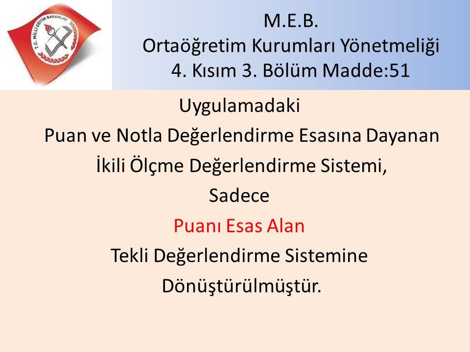M.E.B. Ortaöğretim Kurumları Yönetmeliği 4. Kısım 3. Bölüm Madde:51 Uygulamadaki Puan ve Notla Değerlendirme Esasına Dayanan İkili Ölçme Değerlendirme