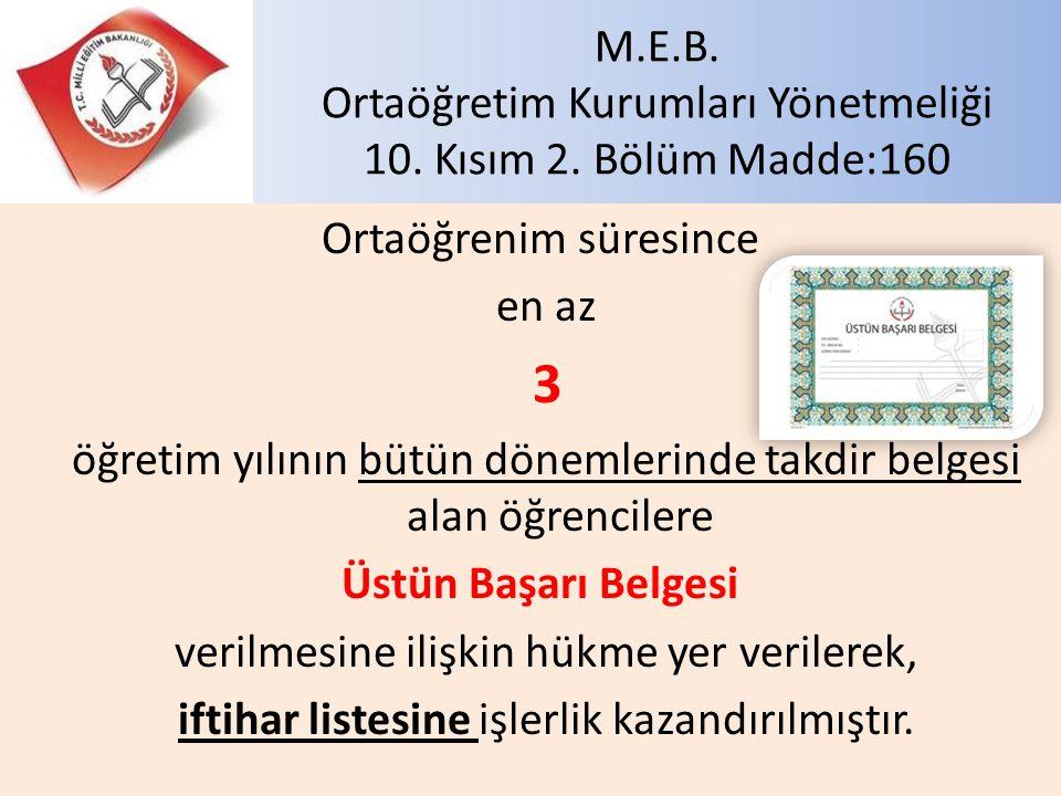 M.E.B. Ortaöğretim Kurumları Yönetmeliği 10. Kısım 2. Bölüm Madde:160 Ortaöğrenim süresince en az 3 öğretim yılının bütün dönemlerinde takdir belgesi