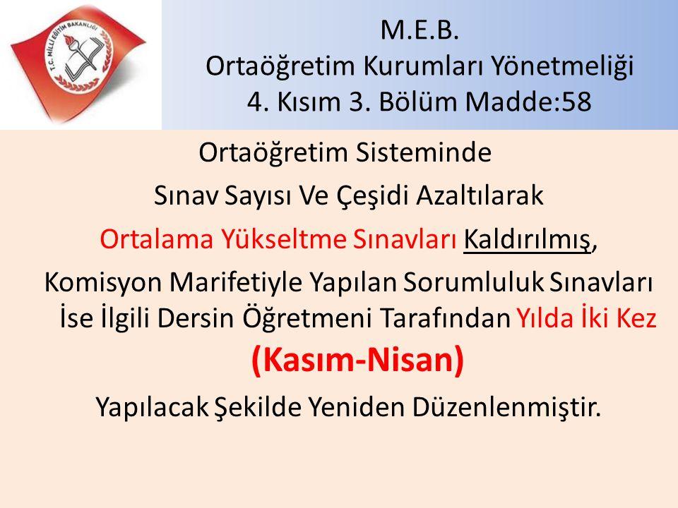 M.E.B. Ortaöğretim Kurumları Yönetmeliği 4. Kısım 3. Bölüm Madde:58 Ortaöğretim Sisteminde Sınav Sayısı Ve Çeşidi Azaltılarak Ortalama Yükseltme Sınav