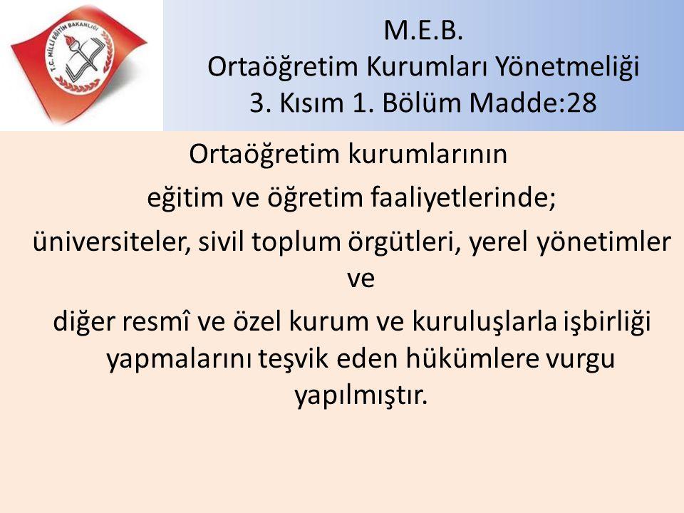 M.E.B. Ortaöğretim Kurumları Yönetmeliği 3. Kısım 1. Bölüm Madde:28 Ortaöğretim kurumlarının eğitim ve öğretim faaliyetlerinde; üniversiteler, sivil t