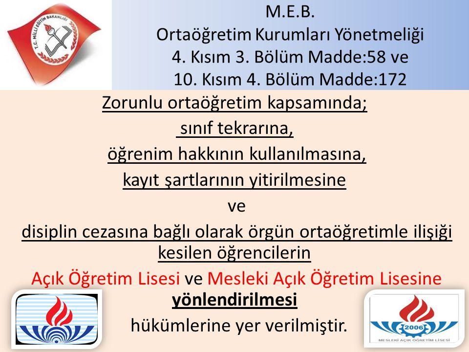 M.E.B. Ortaöğretim Kurumları Yönetmeliği 4. Kısım 3. Bölüm Madde:58 ve 10. Kısım 4. Bölüm Madde:172 Zorunlu ortaöğretim kapsamında; sınıf tekrarına, ö
