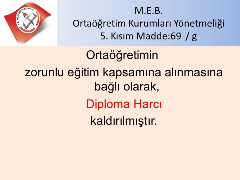 M.E.B. Ortaöğretim Kurumları Yönetmeliği 5. Kısım Madde:69 / g Ortaöğretimin zorunlu eğitim kapsamına alınmasına bağlı olarak, Diploma Harcı kaldırılm