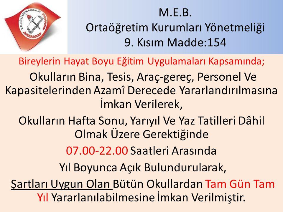 M.E.B. Ortaöğretim Kurumları Yönetmeliği 9. Kısım Madde:154 Bireylerin Hayat Boyu Eğitim Uygulamaları Kapsamında; Okulların Bina, Tesis, Araç-gereç, P