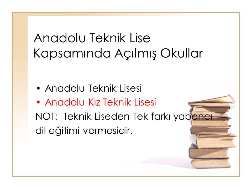 Anadolu Teknik Lise Kapsamında Açılmış Okullar Anadolu Teknik Lisesi Anadolu Kız Teknik Lisesi NOT: Teknik Liseden Tek farkı yabancı dil eğitimi vermesidir.