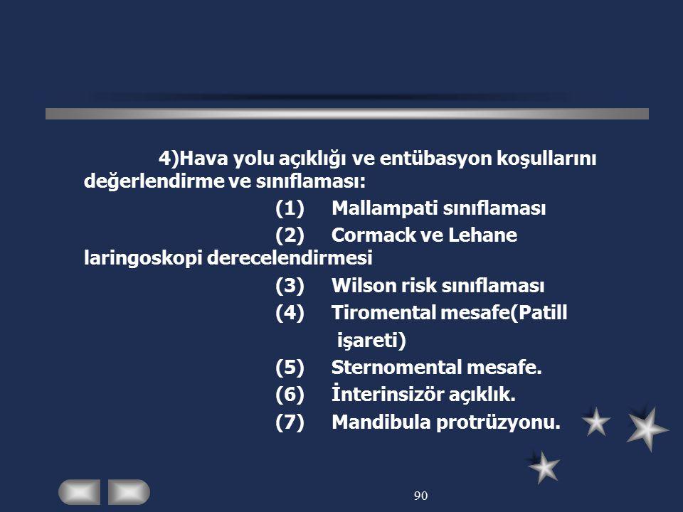90 4)Hava yolu açıklığı ve entübasyon koşullarını değerlendirme ve sınıflaması: (1)Mallampati sınıflaması (2)Cormack ve Lehane laringoskopi derecelend