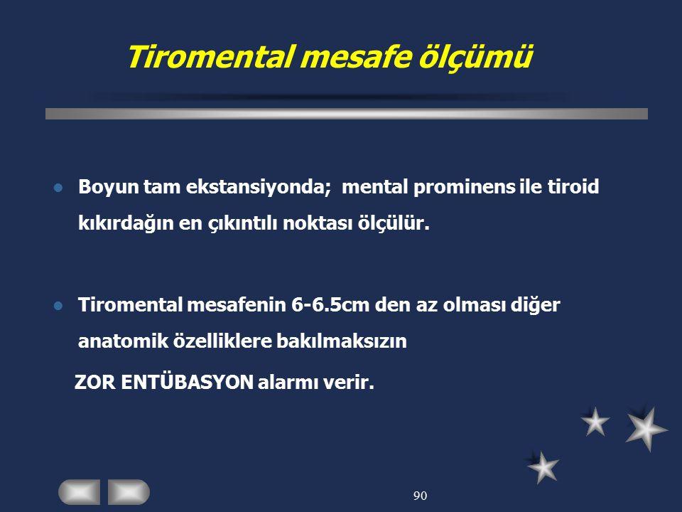 90 Tiromental mesafe ölçümü Boyun tam ekstansiyonda; mental prominens ile tiroid kıkırdağın en çıkıntılı noktası ölçülür. Tiromental mesafenin 6-6.5cm
