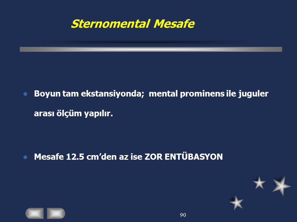 Sternomental Mesafe Boyun tam ekstansiyonda; mental prominens ile juguler arası ölçüm yapılır. Mesafe 12.5 cm'den az ise ZOR ENTÜBASYON