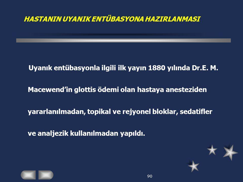 HASTANIN UYANIK ENTÜBASYONA HAZIRLANMASI Uyanık entübasyonla ilgili ilk yayın 1880 yılında Dr.E. M. Macewend'in glottis ödemi olan hastaya anesteziden