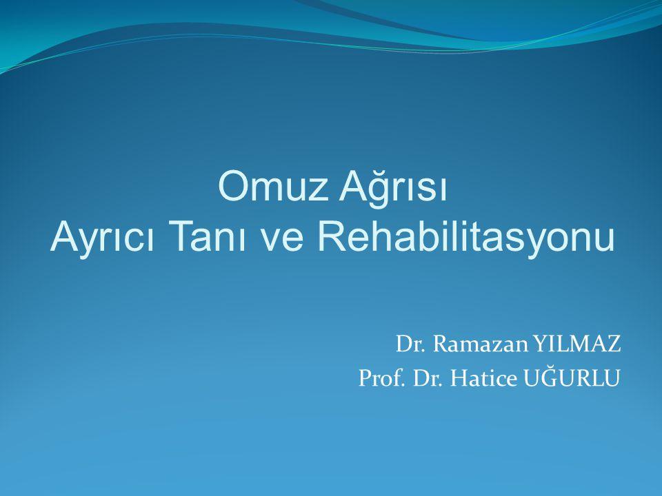 Omuz Ağrısı Ayrıcı Tanı ve Rehabilitasyonu Dr. Ramazan YILMAZ Prof. Dr. Hatice UĞURLU