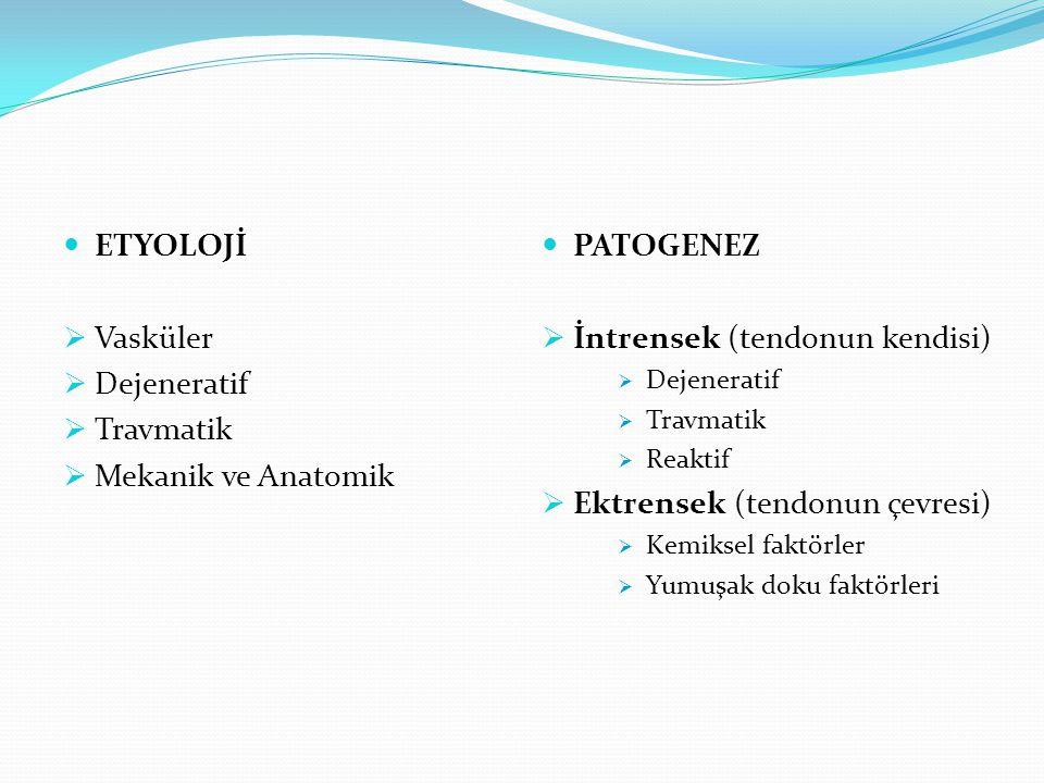 ETYOLOJİ  Vasküler  Dejeneratif  Travmatik  Mekanik ve Anatomik PATOGENEZ  İntrensek (tendonun kendisi)  Dejeneratif  Travmatik  Reaktif  Ekt