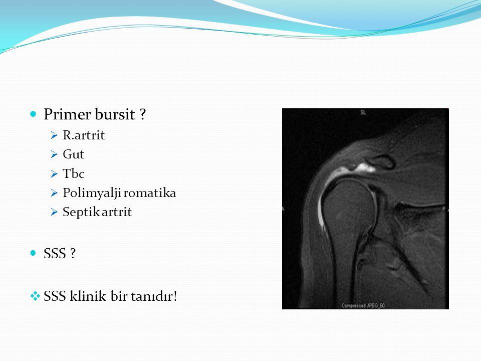 Primer bursit ?  R.artrit  Gut  Tbc  Polimyalji romatika  Septik artrit SSS ?  SSS klinik bir tanıdır!