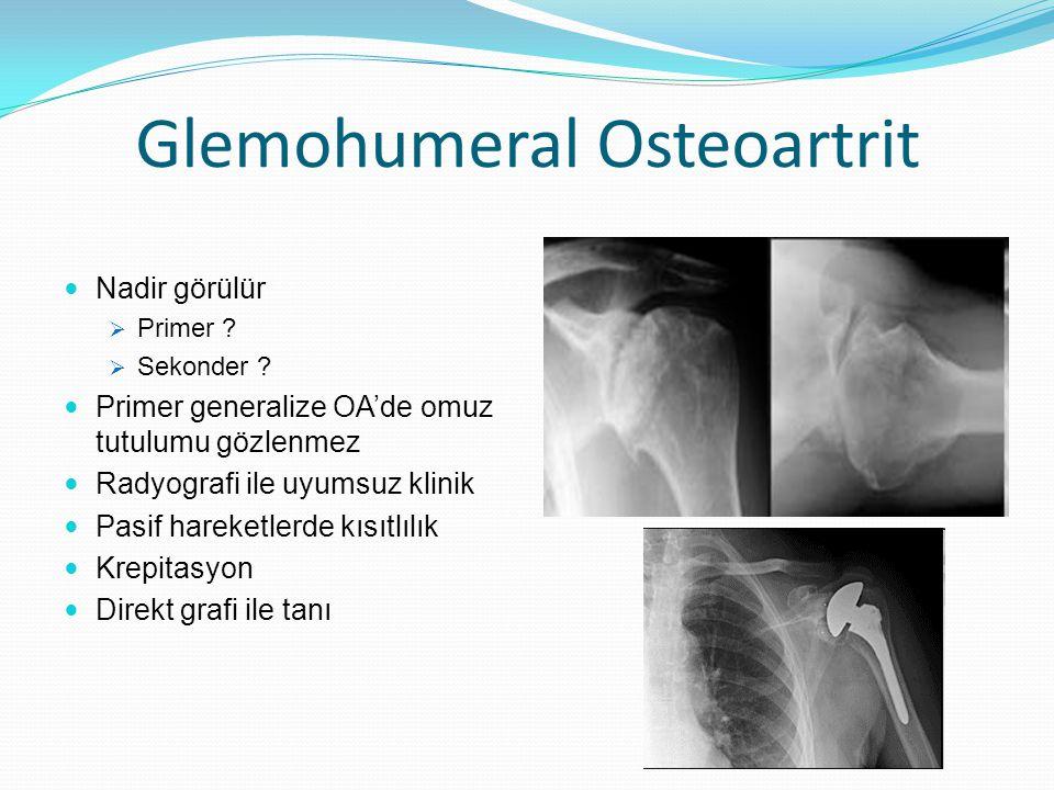 Glemohumeral Osteoartrit Nadir görülür  Primer ?  Sekonder ? Primer generalize OA'de omuz tutulumu gözlenmez Radyografi ile uyumsuz klinik Pasif har