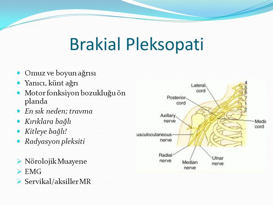 Brakial Pleksopati Omuz ve boyun ağrısı Yanıcı, künt ağrı Motor fonksiyon bozukluğu ön planda En sık neden; travma Kırıklara bağlı Kitleye bağlı! Rady