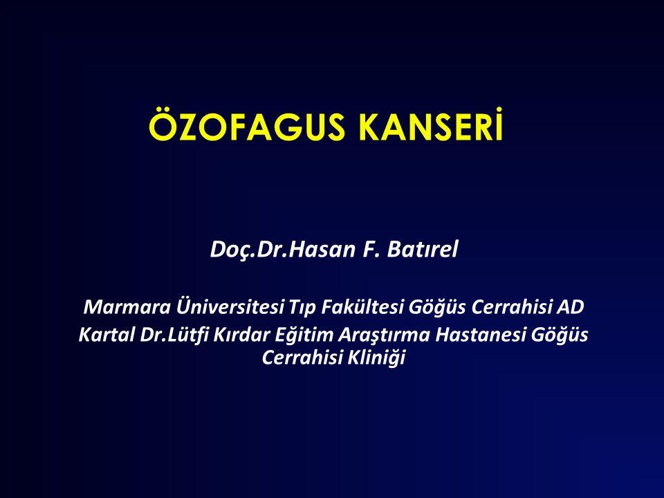 ÖZOFAGUS KANSERİ Doç.Dr.Hasan F. Batırel Marmara Üniversitesi Tıp Fakültesi Göğüs Cerrahisi AD Kartal Dr.Lütfi Kırdar Eğitim Araştırma Hastanesi Göğüs