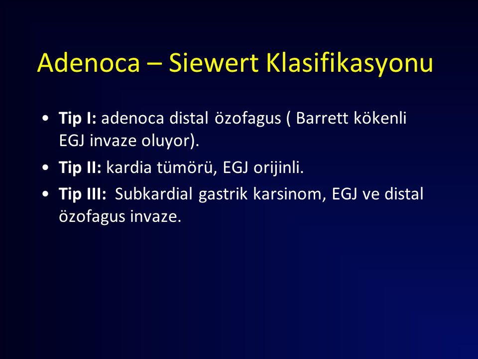 Adenoca – Siewert Klasifikasyonu Tip I: adenoca distal özofagus ( Barrett kökenli EGJ invaze oluyor). Tip II: kardia tümörü, EGJ orijinli. Tip III: Su