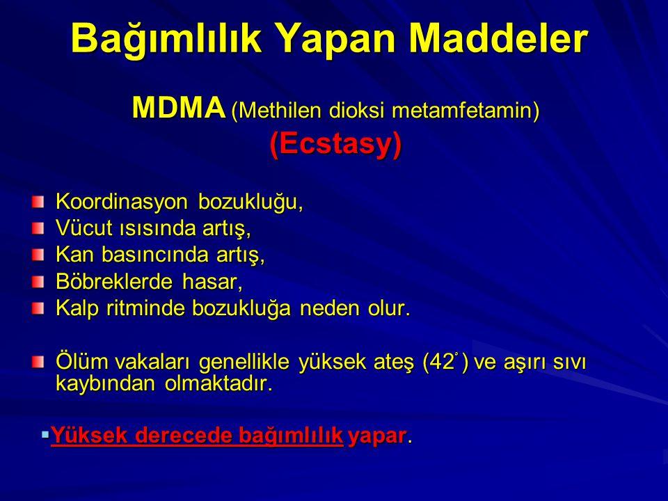 MDMA (Methilen dioksi metamfetamin) (Ecstasy) Koordinasyon bozukluğu, Vücut ısısında artış, Kan basıncında artış, Böbreklerde hasar, Kalp ritminde boz