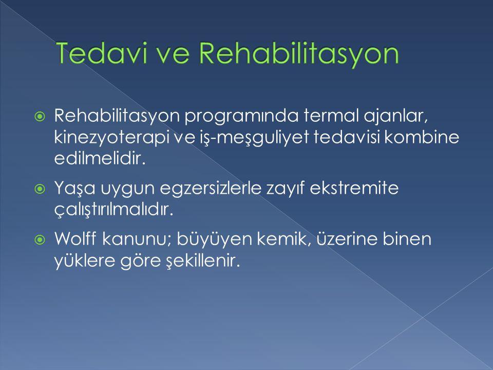  Rehabilitasyon programında termal ajanlar, kinezyoterapi ve iş-meşguliyet tedavisi kombine edilmelidir.  Yaşa uygun egzersizlerle zayıf ekstremite