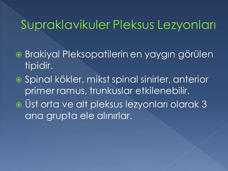  Brakiyal Pleksopatilerin en yaygın görülen tipidir.  Spinal kökler, mikst spinal sinirler, anterior primer ramus, trunkuslar etkilenebilir.  Üst o