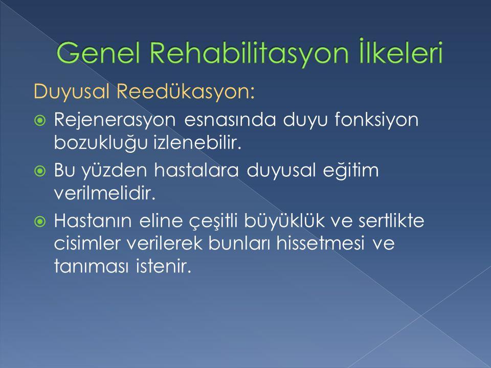 Duyusal Reedükasyon:  Rejenerasyon esnasında duyu fonksiyon bozukluğu izlenebilir.